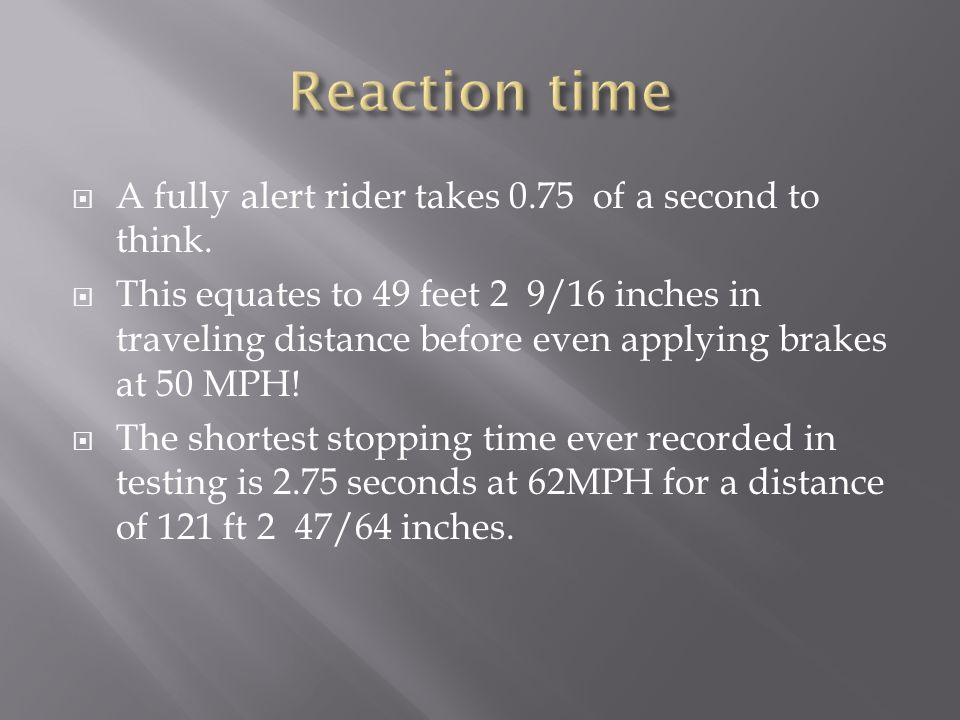  A fully alert rider takes 0.75 of a second to think.