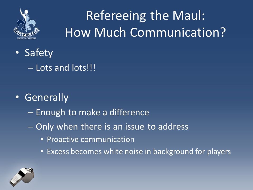 Refereeing the Maul: How Much Communication. Safety – Lots and lots!!.