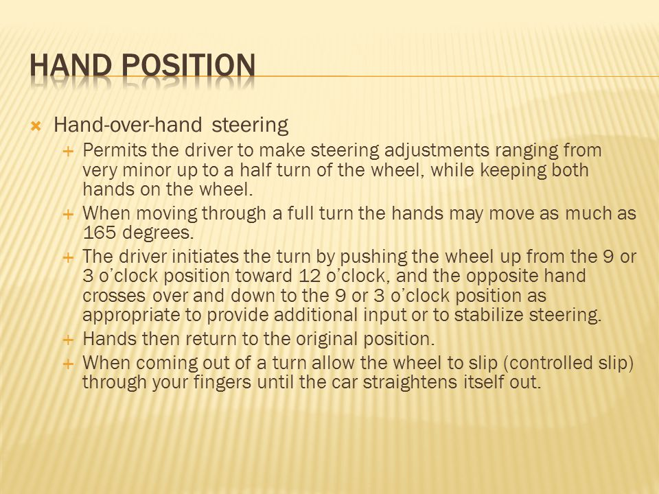  Hand-over-hand steering  Permits the driver to make steering adjustments ranging from very minor up to a half turn of the wheel, while keeping both
