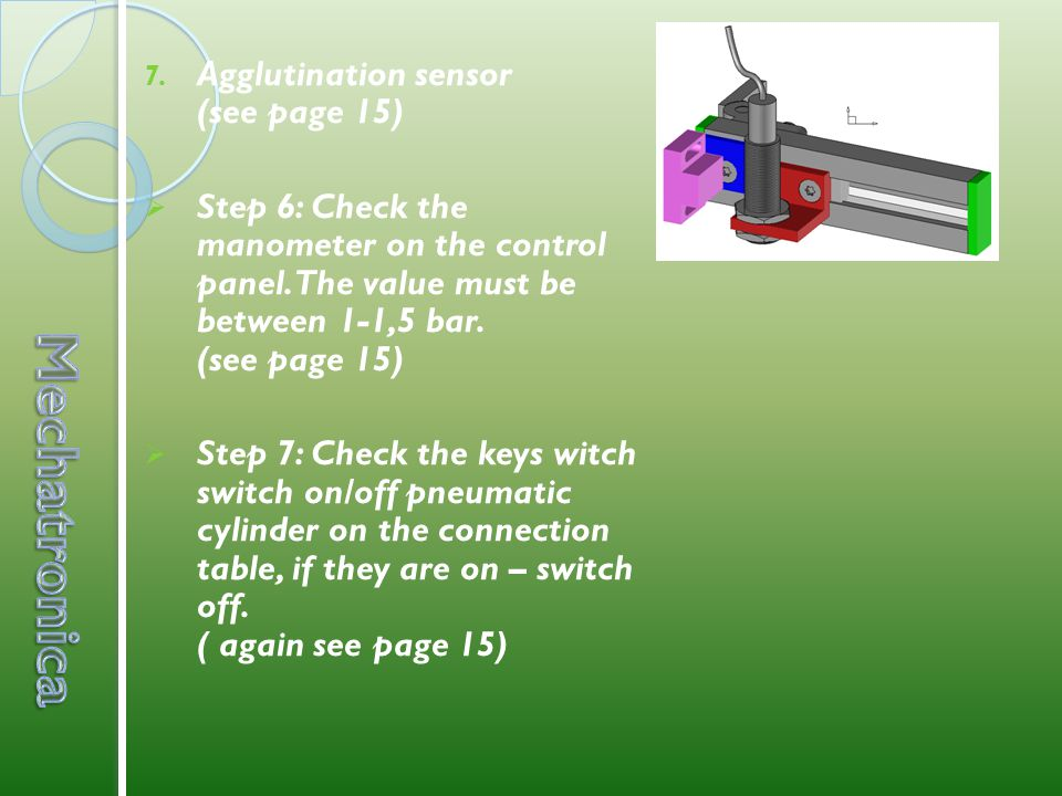 7. Agglutination sensor (see page 15)  Step 6: Check the manometer on the control panel.