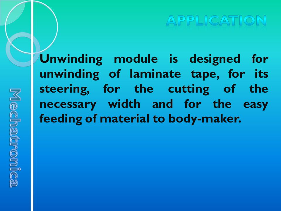 Unwinding module is designed for unwinding of laminate tape, for its steering, for the cutting of the necessary width and for the easy feeding of material to body-maker.