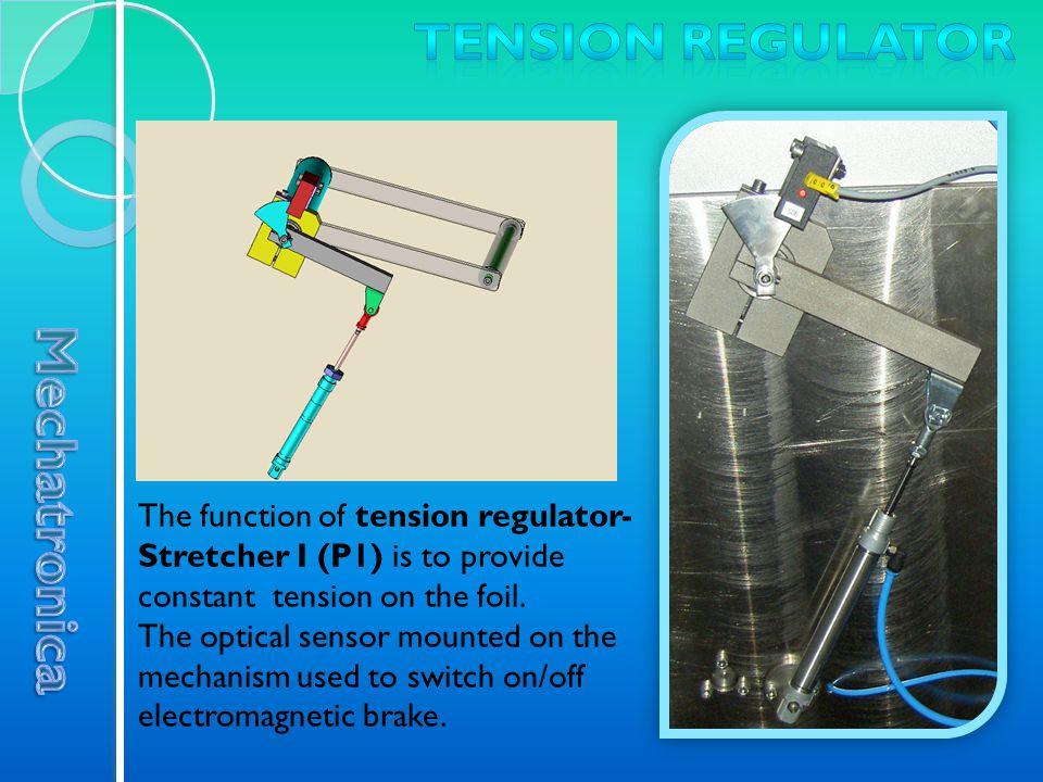 The function of tension regulator- Stretcher I (P1) is to provide constant tension on the foil.