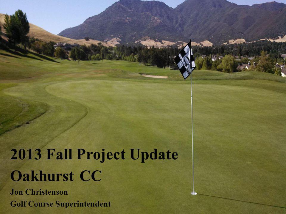 Oakhurst CC Jon Christenson Golf Course Superintendent 2013 Fall Project Update