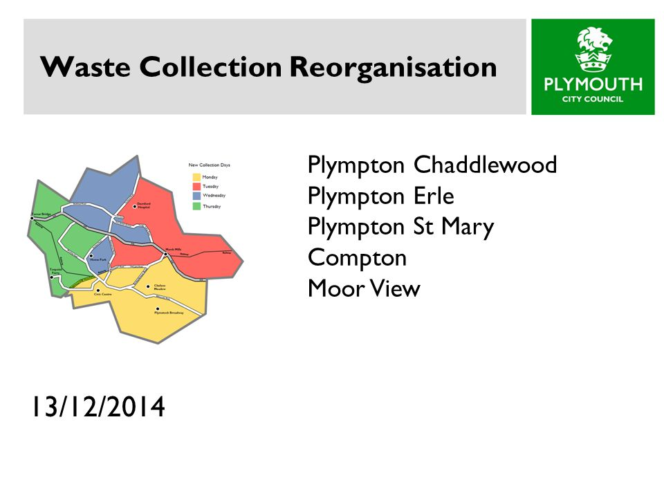 Waste Collection Reorganisation 13/12/2014 Plympton Chaddlewood Plympton Erle Plympton St Mary Compton Moor View