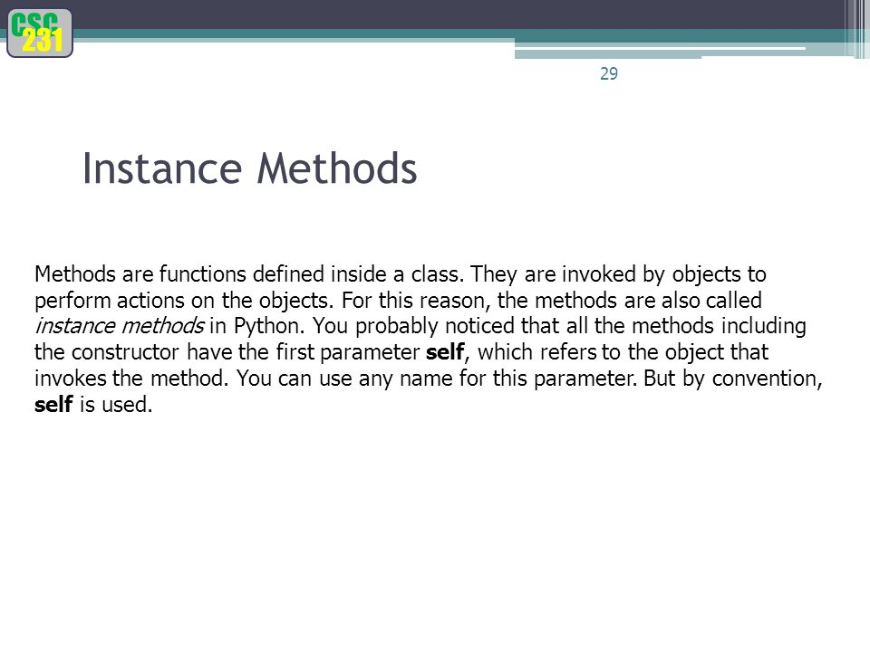 CSC 231 29 Instance Methods Methods are functions defined inside a class.