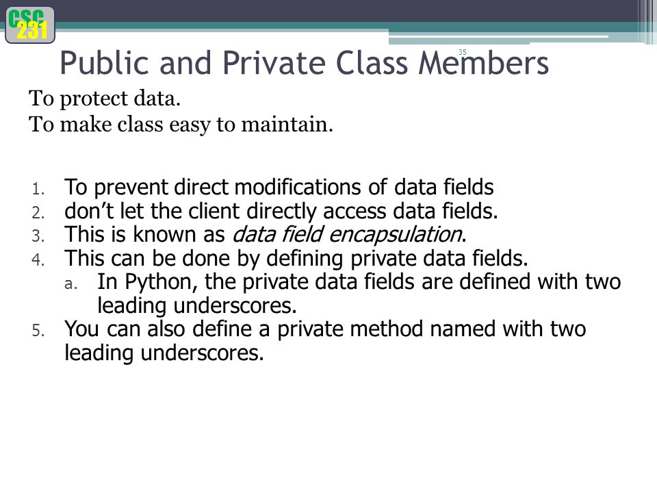 CSC 231 35 Public and Private Class Members To protect data.