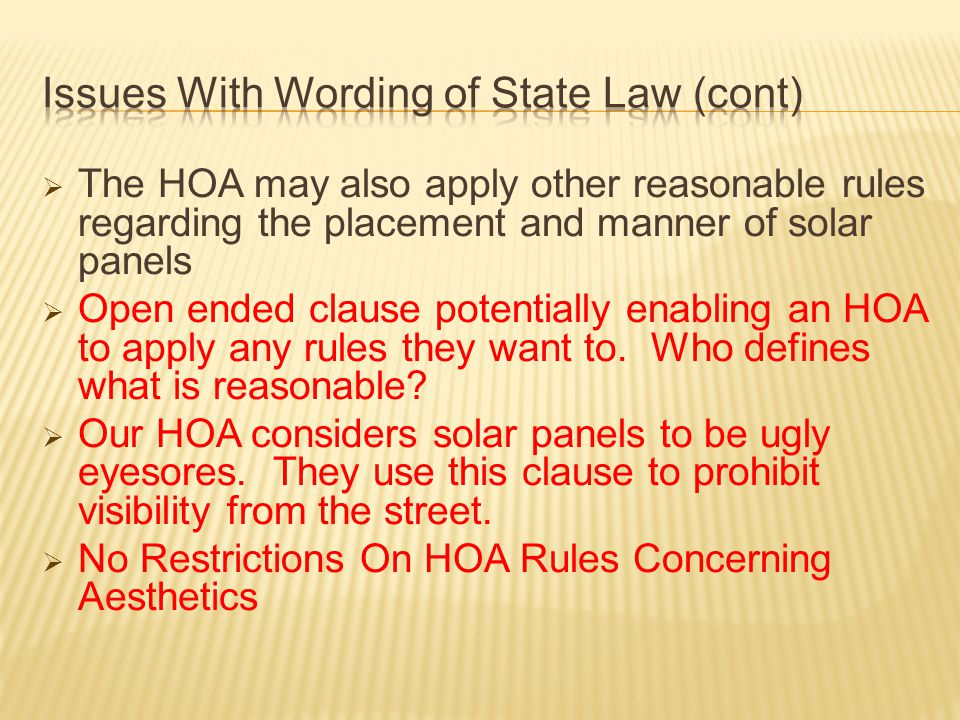  The HOA may also apply other reasonable rules regarding the placement and manner of solar panels  Open ended clause potentially enabling an HOA to apply any rules they want to.