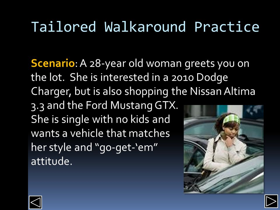 Tailored Walkaround Practice Scenario: A 28-year old woman greets you on the lot.