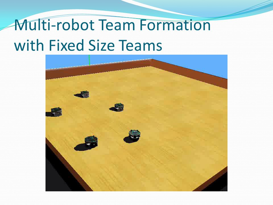 Multi-robot Team Formation with Fixed Size Teams