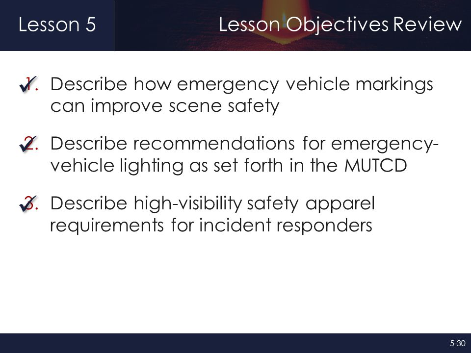 Lesson 5 Lesson Objectives Review 1.Describe how emergency vehicle markings can improve scene safety 2.Describe recommendations for emergency- vehicle
