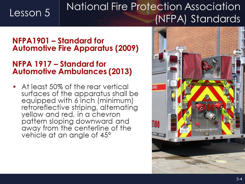 Lesson 5 National Fire Protection Association (NFPA) Standards NFPA1901 – Standard for Automotive Fire Apparatus (2009) NFPA 1917 – Standard for Autom