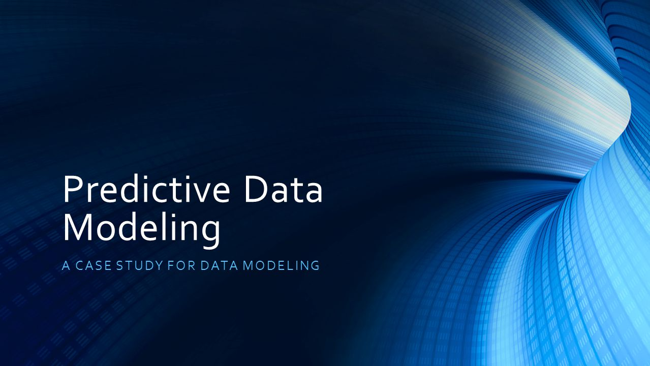 Predictive Data Modeling A CASE STUDY FOR DATA MODELING