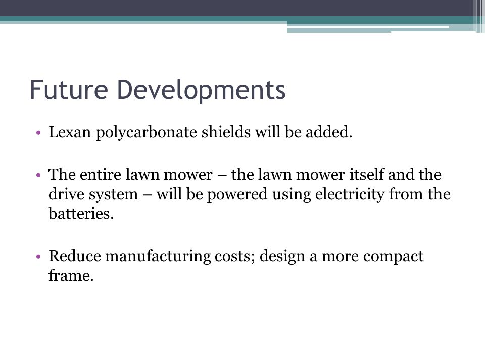 Future Developments Lexan polycarbonate shields will be added.