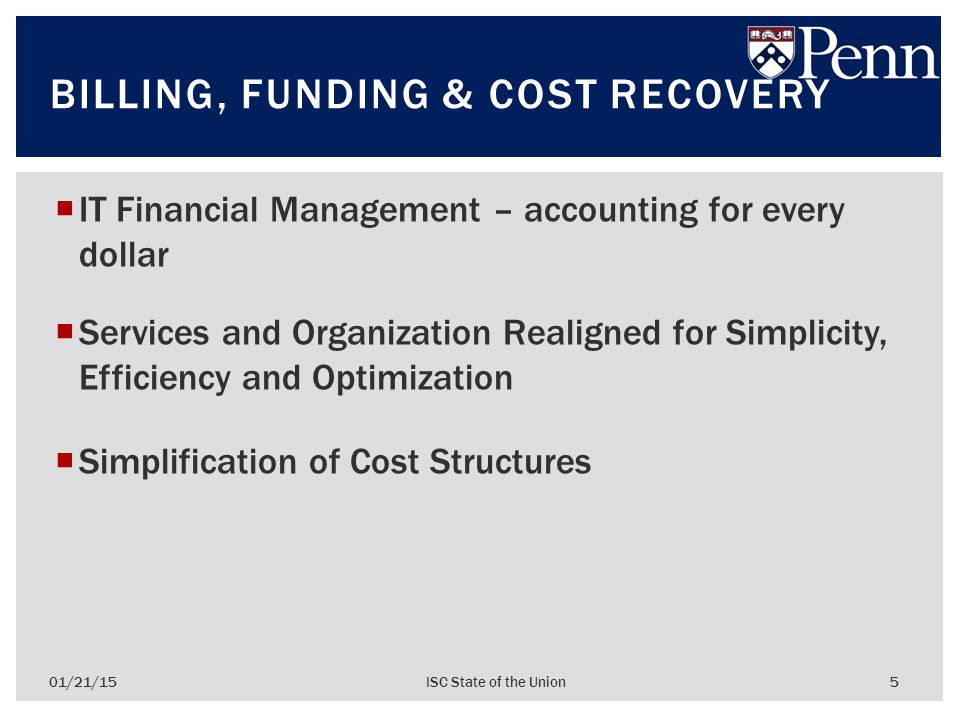  IT Financial Management – accounting for every dollar  Services and Organization Realigned for Simplicity, Efficiency and Optimization  Simplification of Cost Structures 5 BILLING, FUNDING & COST RECOVERY 01/21/15ISC State of the Union