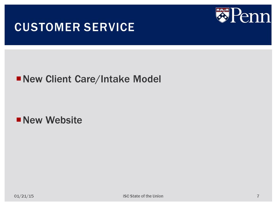  New Client Care/Intake Model  New Website 01/21/15ISC State of the Union 7 CUSTOMER SERVICE