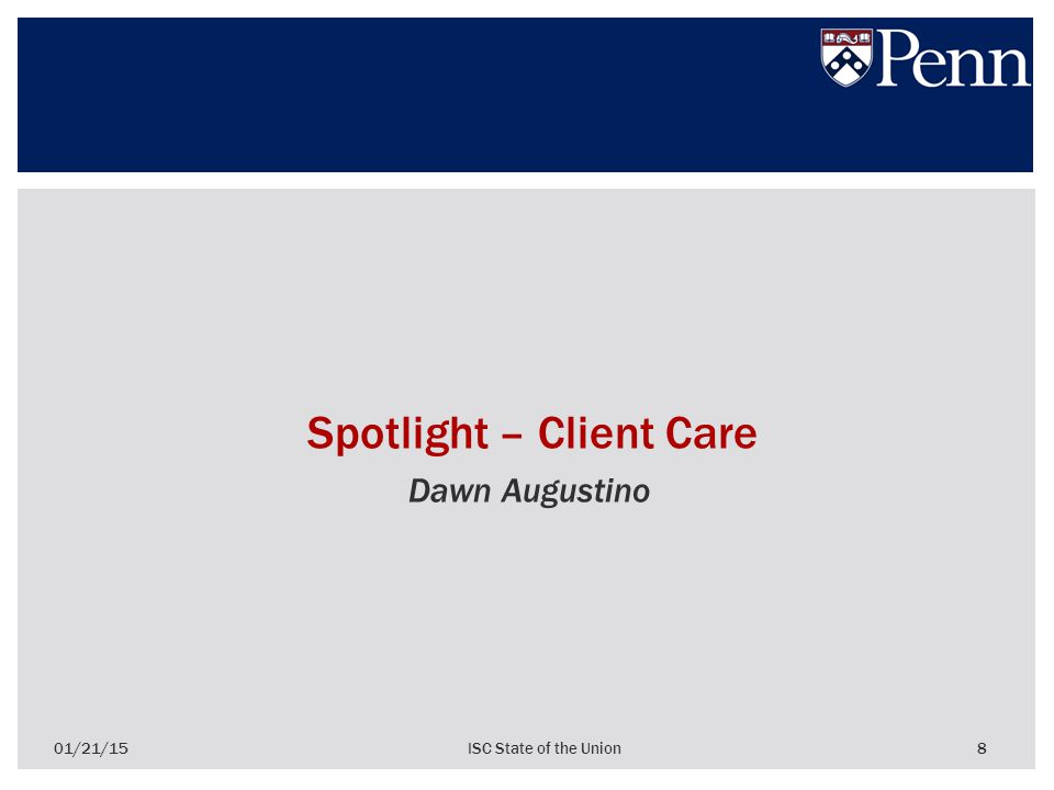 8 Spotlight – Client Care Dawn Augustino 01/21/15ISC State of the Union