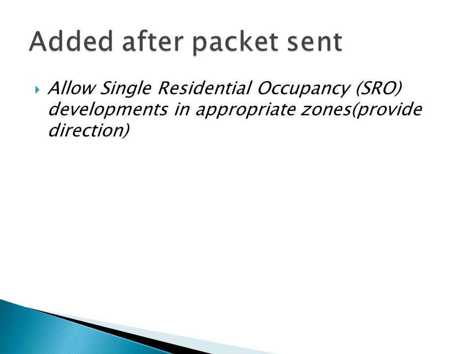  Allow Single Residential Occupancy (SRO) developments in appropriate zones(provide direction)