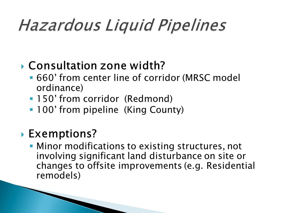  Consultation zone width?  660' from center line of corridor (MRSC model ordinance)  150' from corridor (Redmond)  100' from pipeline (King County