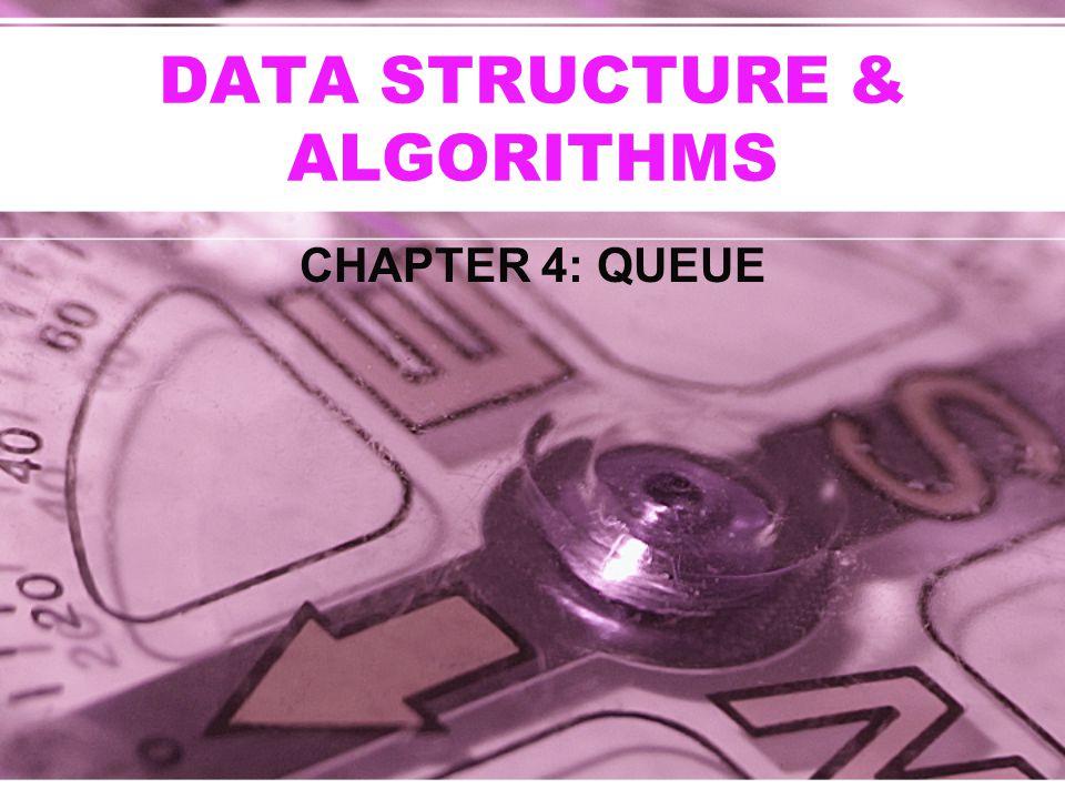 DATA STRUCTURE & ALGORITHMS CHAPTER 4: QUEUE
