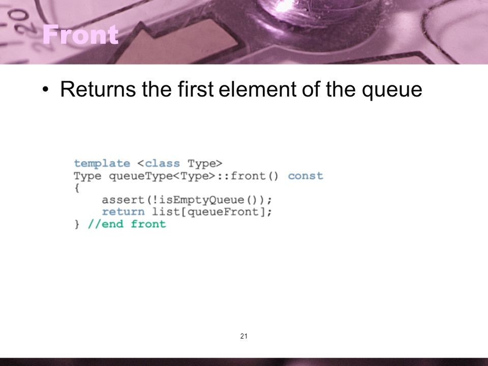 21 Front Returns the first element of the queue