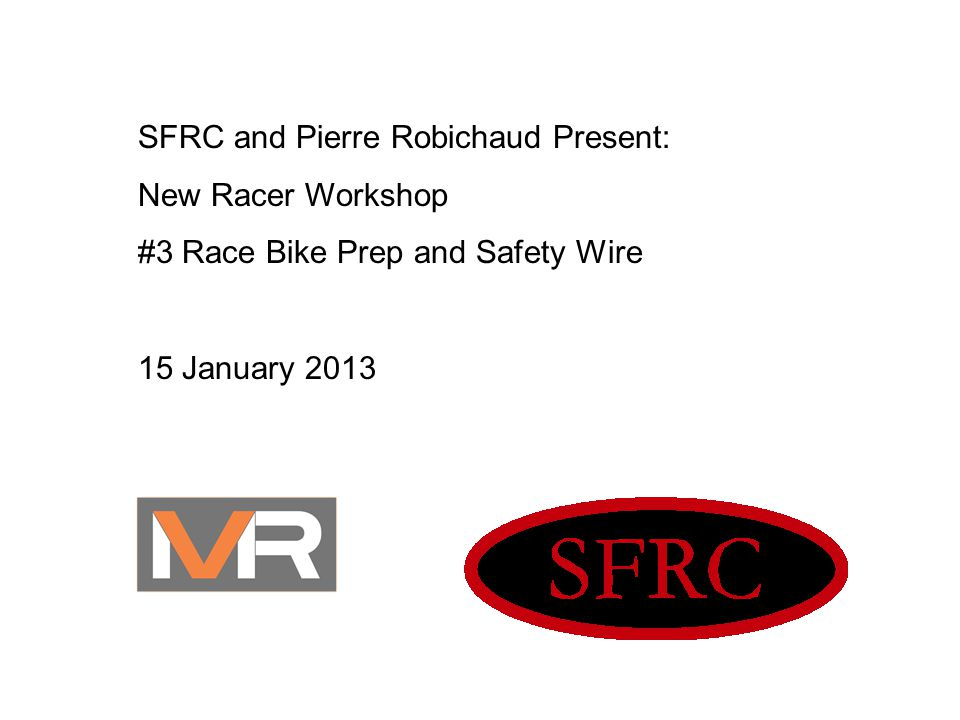 SFRC and Pierre Robichaud Present: New Racer Workshop #3 Race Bike Prep and Safety Wire 15 January 2013