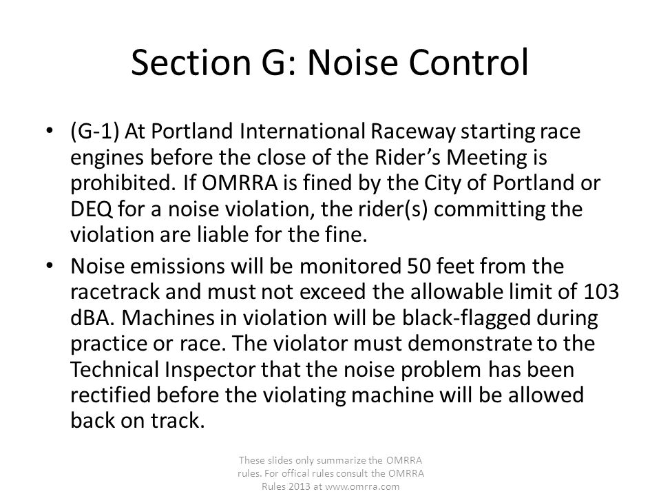 Section G: Noise Control (G-1) At Portland International Raceway starting race engines before the close of the Rider's Meeting is prohibited. If OMRRA