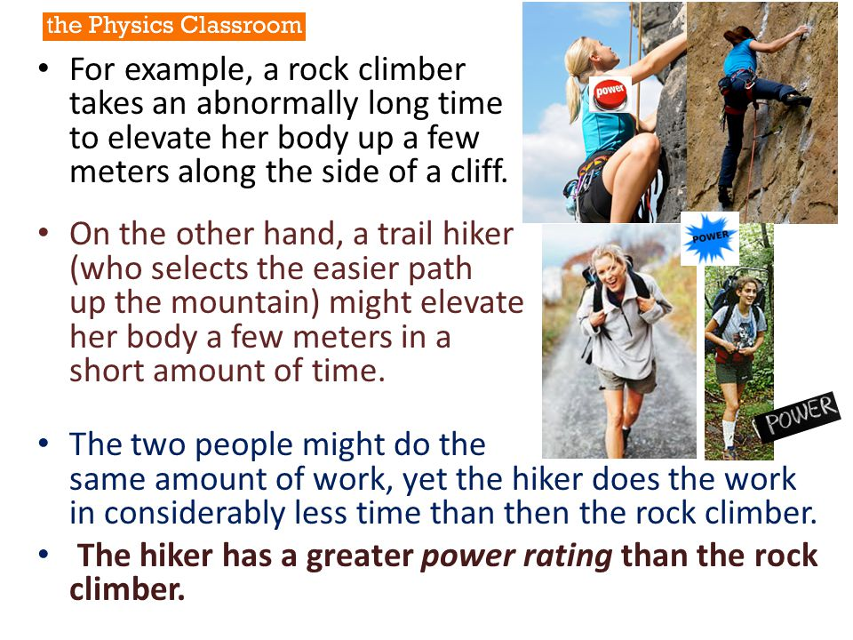 For example, a rock climber takes an abnormally long time to elevate her body up a few meters along the side of a cliff.