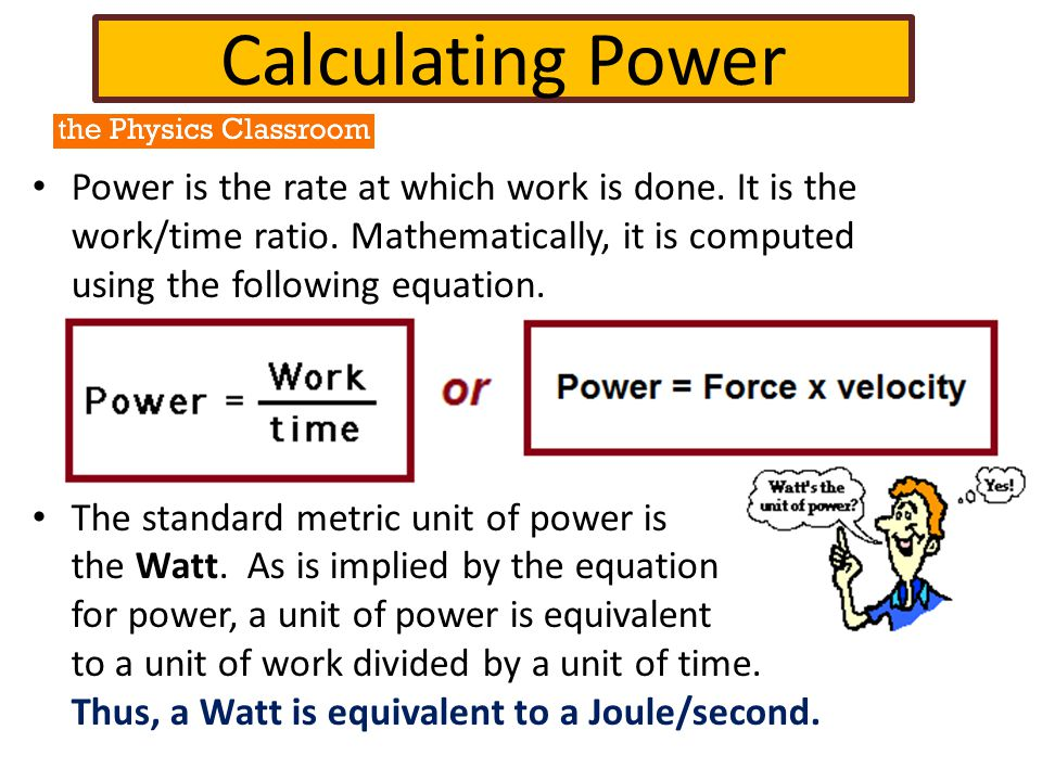 Calculating Power Power is the rate at which work is done.