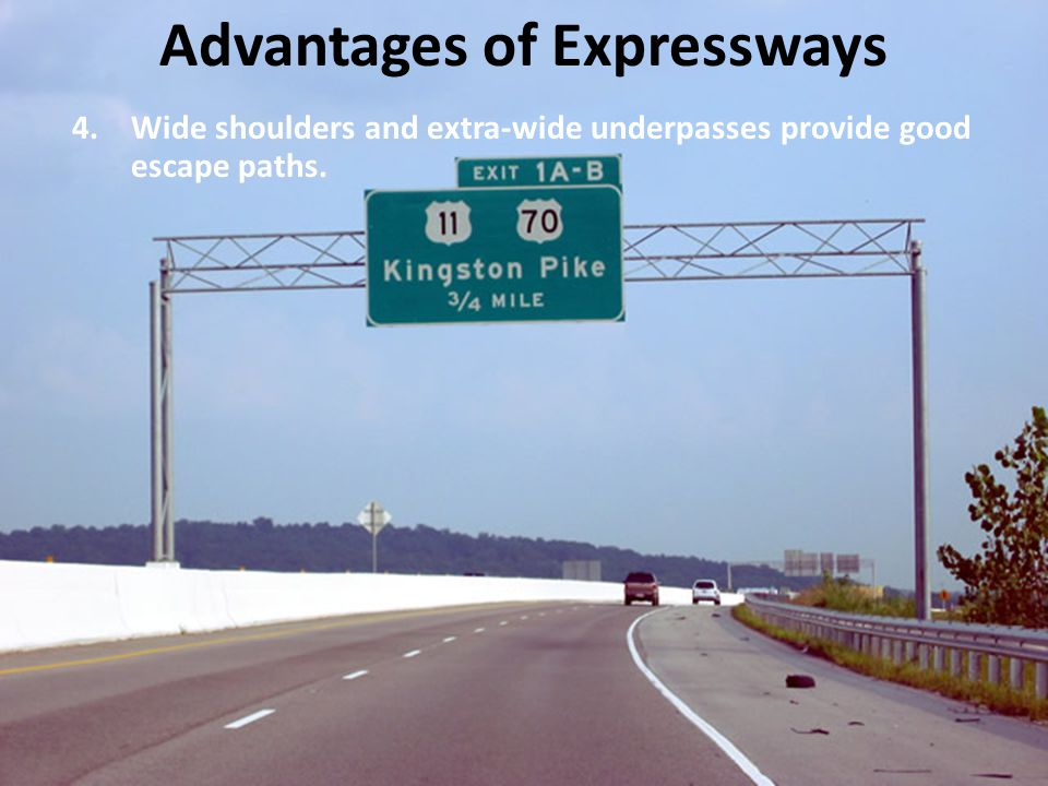 4.Wide shoulders and extra-wide underpasses provide good escape paths. Advantages of Expressways