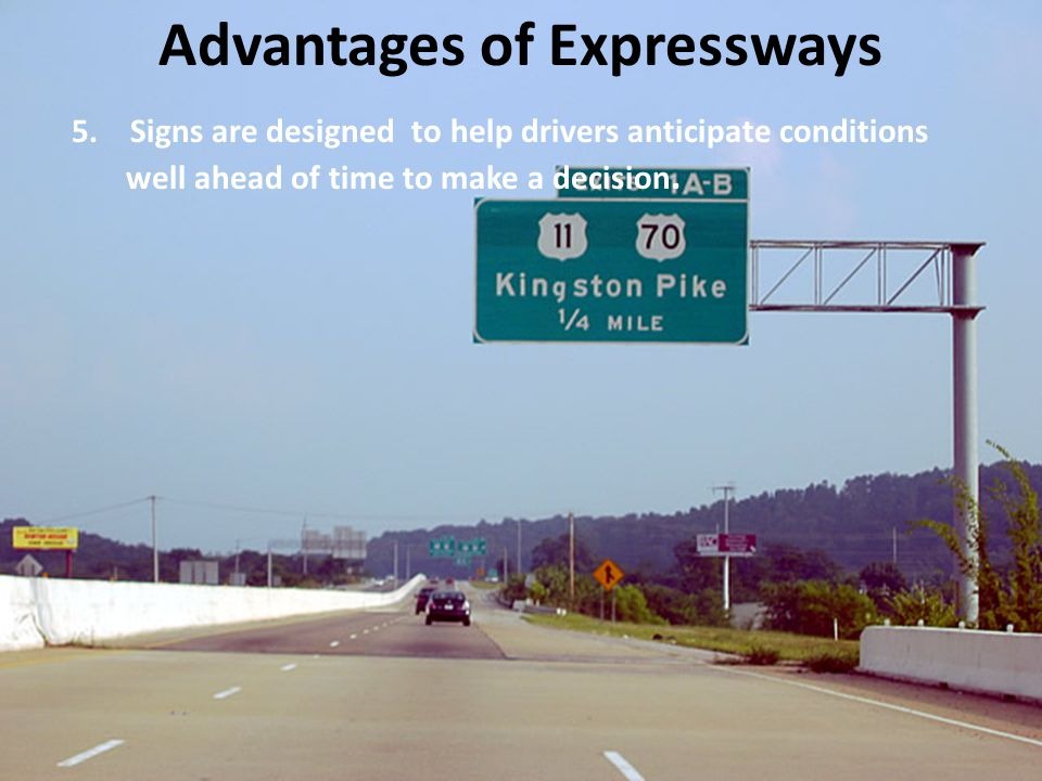 5.Signs are designed to help drivers anticipate conditions well ahead of time to make a decision. Advantages of Expressways