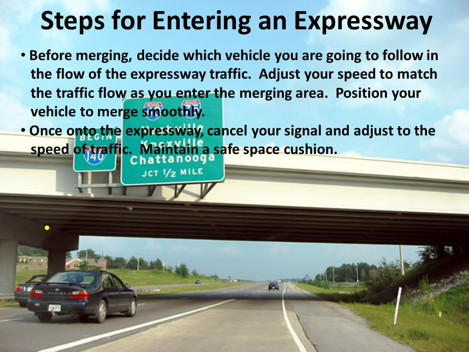 Before merging, decide which vehicle you are going to follow in the flow of the expressway traffic. Adjust your speed to match the traffic flow as you