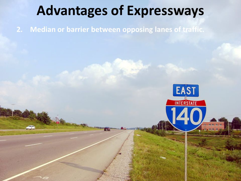 Advantages of Expressways 2.Median or barrier between opposing lanes of traffic.