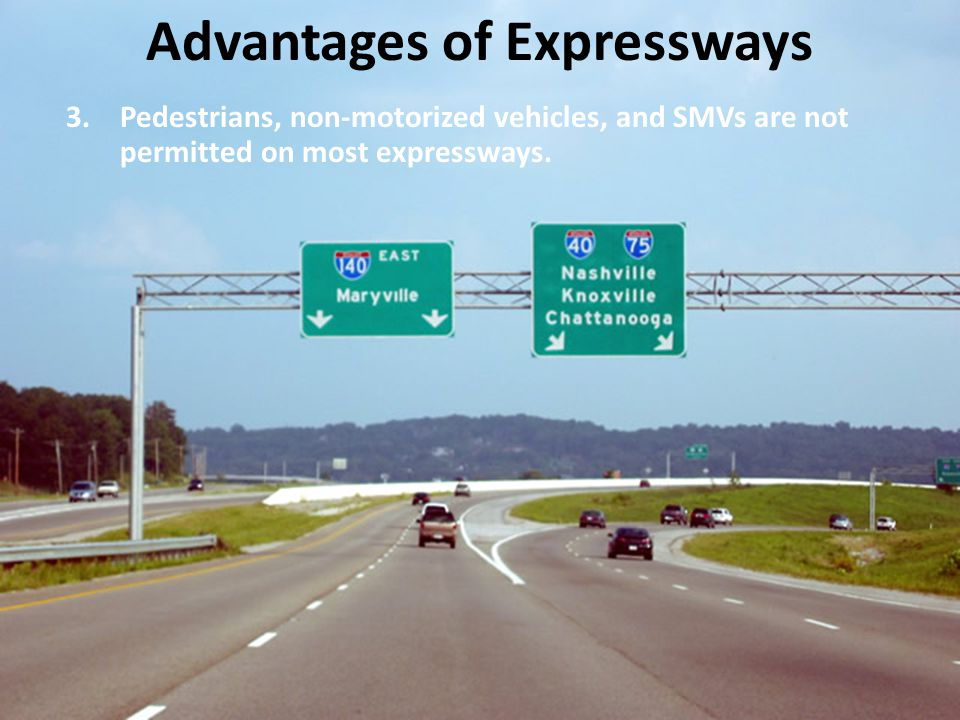 3.Pedestrians, non-motorized vehicles, and SMVs are not permitted on most expressways. Advantages of Expressways