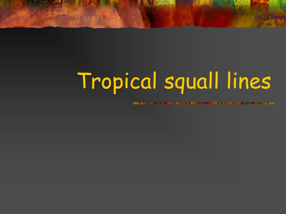 Title goes here for lessonFebruary 2002 Tropical squall lines