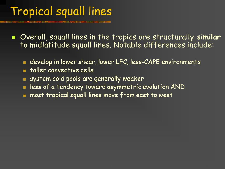 Title goes here for lessonFebruary 2002 Tropical squall lines Overall, squall lines in the tropics are structurally similar to midlatitude squall lines.