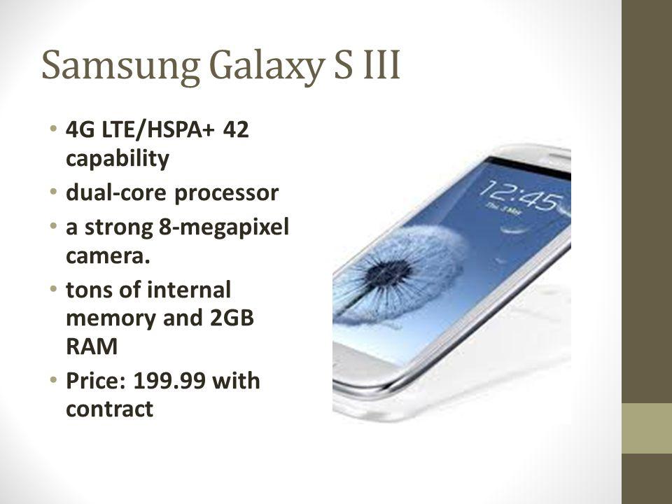 Samsung Galaxy S III 4G LTE/HSPA+ 42 capability dual-core processor a strong 8-megapixel camera.