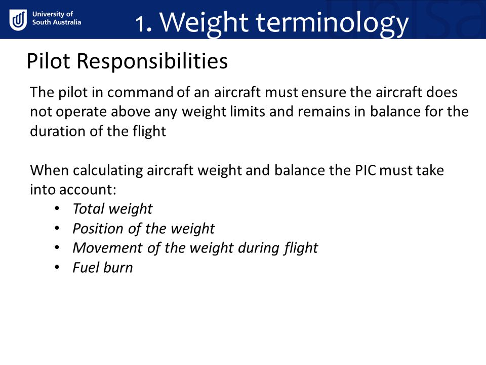 1. Weight terminology Pilot Responsibilities The pilot in command of an aircraft must ensure the aircraft does not operate above any weight limits and