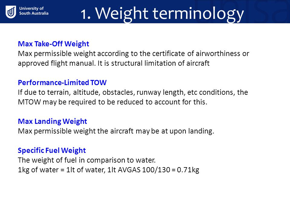 1. Weight terminology Max Take-Off Weight Max permissible weight according to the certificate of airworthiness or approved flight manual. It is struct