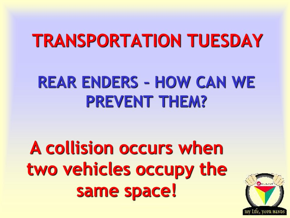 Transportation Tuesday TRANSPORTATION TUESDAY REAR ENDERS – HOW CAN WE PREVENT THEM.