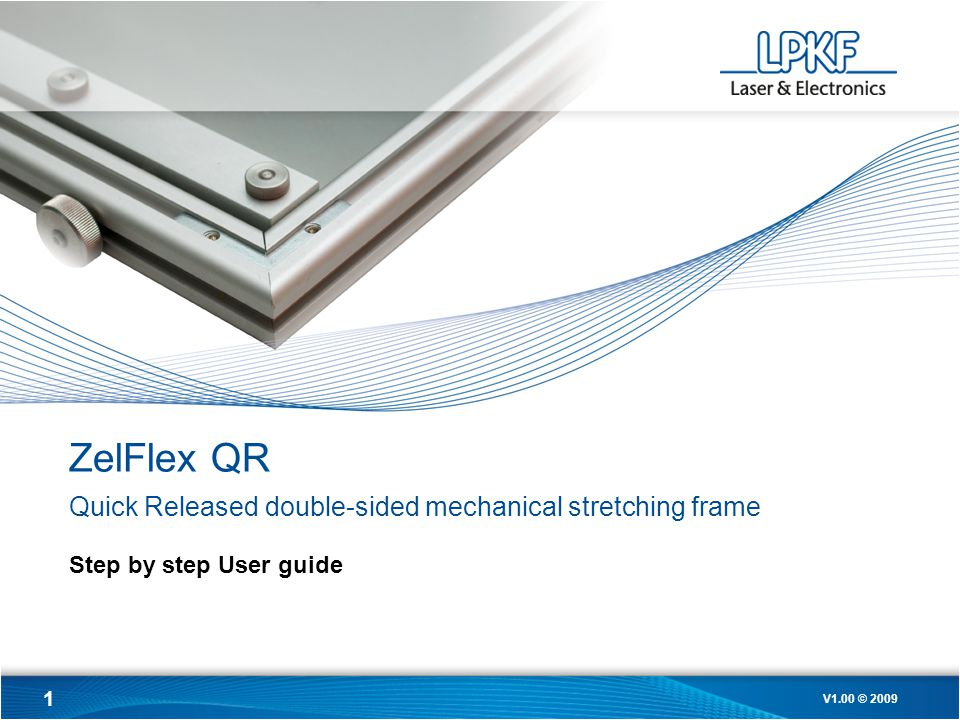 1 V1.00 © 2009 ZelFlex QR Quick Released double-sided mechanical stretching frame Step by step User guide