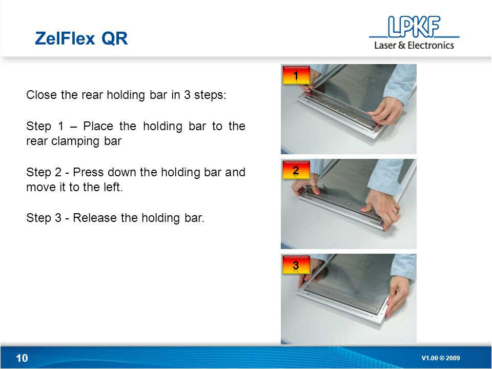 10 Close the rear holding bar in 3 steps : Step 1 – Place the holding bar to the rear clamping bar Step 2 - Press down the holding bar and move it to the left.