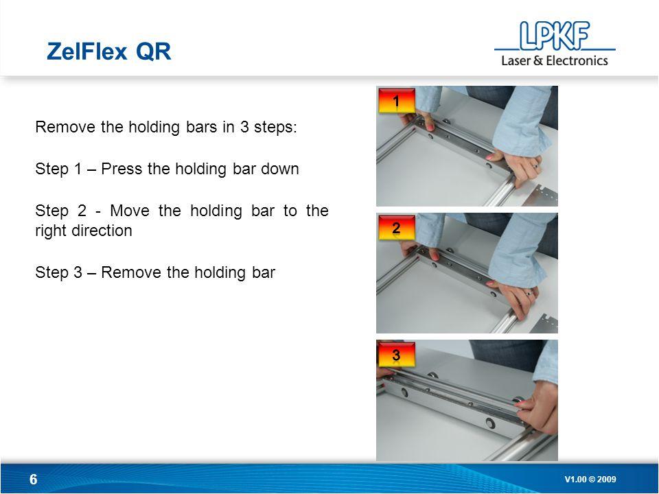 6 Remove the holding bars in 3 steps : Step 1 – Press the holding bar down Step 2 - Move the holding bar to the right direction Step 3 – Remove the holding bar ZelFlex QR V1.00 © 2009