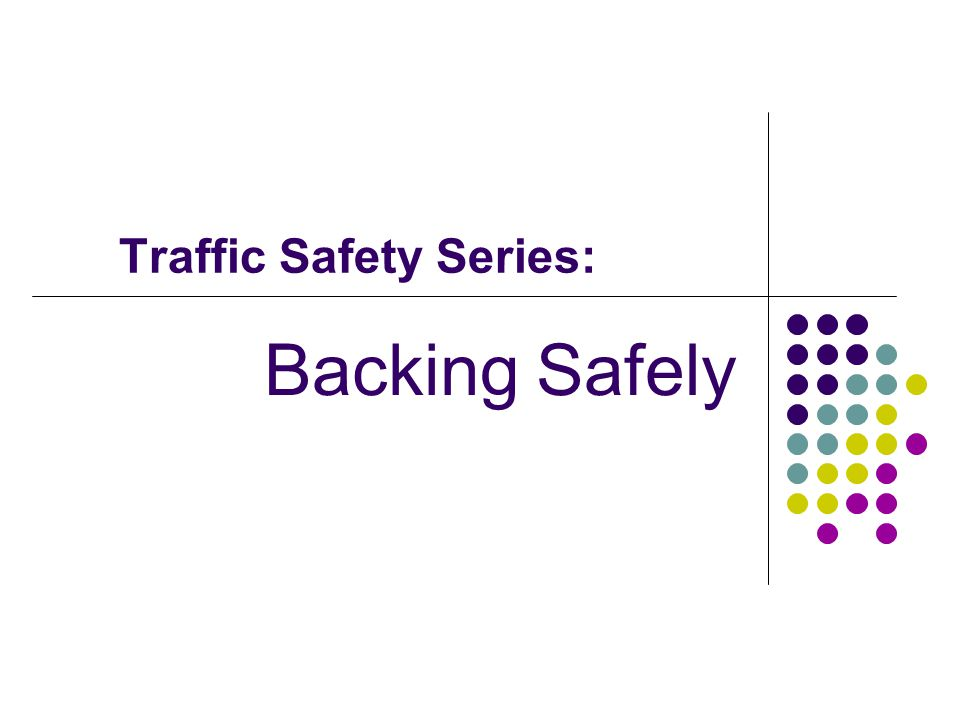 Traffic Safety Series: Backing Safely