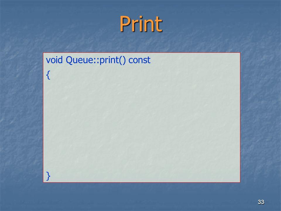 33 Print void Queue::print() const { }