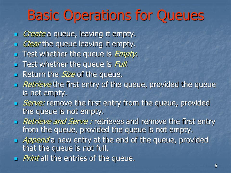 6 The Class Queue methods: Queue (constructor) clear empty full size retrieve serve retrieve_and_serve append print Data members class Queue