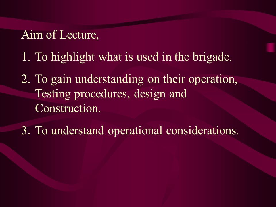 Aim of Lecture, 1.To highlight what is used in the brigade.