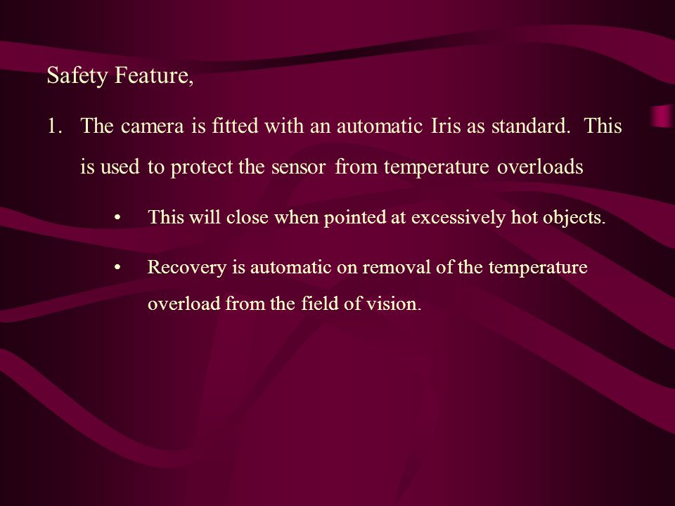 Safety Feature, 1.The camera is fitted with an automatic Iris as standard.