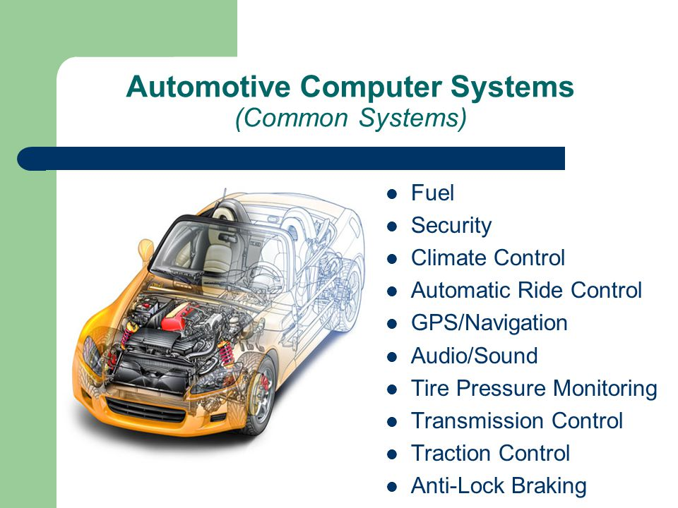 Automotive Computer Systems (Common Systems) Fuel Security Climate Control Automatic Ride Control GPS/Navigation Audio/Sound Tire Pressure Monitoring