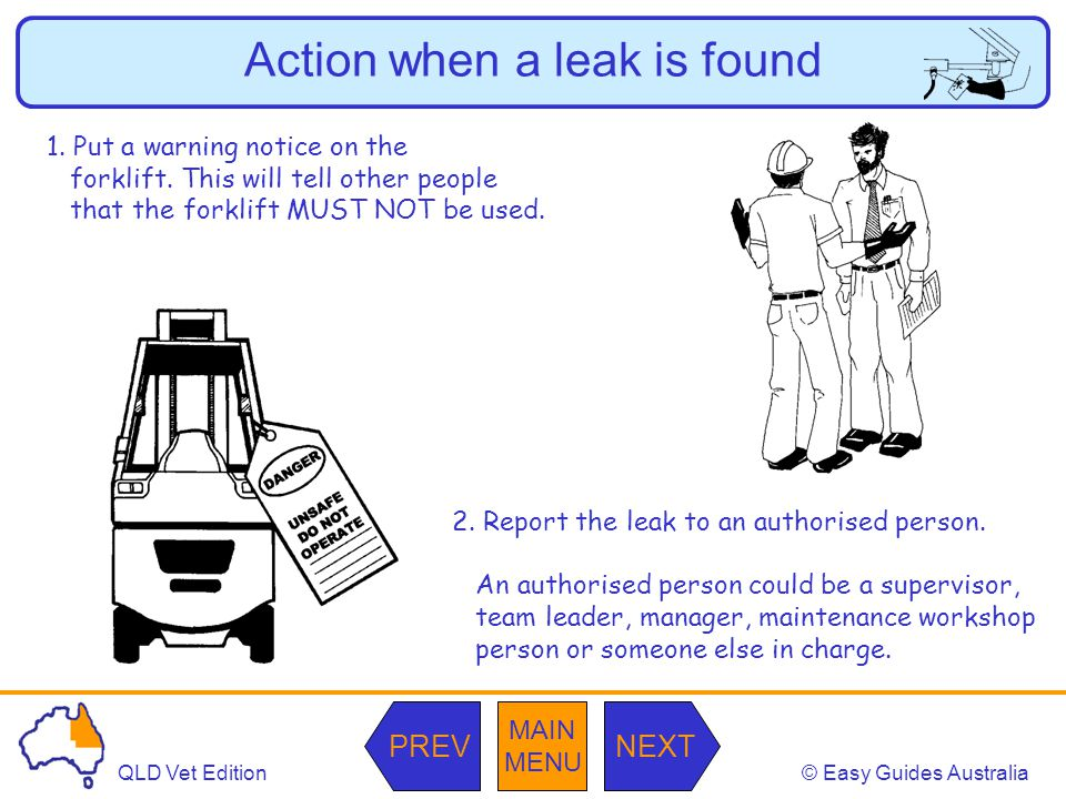 © Easy Guides AustraliaQLD Vet Edition MAIN MENU NEXTPREV Action when a leak is found 1.