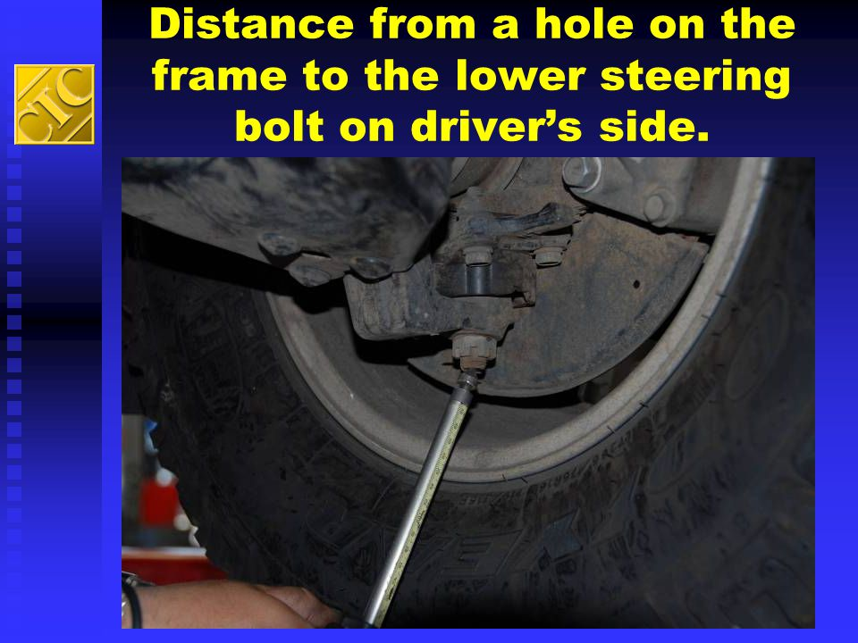 Distance from a hole on the frame to the lower steering bolt on driver's side.